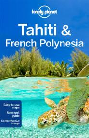 Lonely Planet Tahiti & French Polynesia by Lonely Planet, Celeste Brash, Jean-Bernard Carillet, 9781741796926