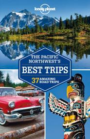 Lonely Planet Pacific Northwest's Best Trips by Lonely Planet, Mariella Krause, Celeste Brash, Korina Miller, Brendan Sainsbury, 9781741798159