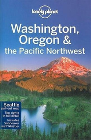 Lonely Planet Washington, Oregon & the Pacific Northwest by Lonely Planet, Sandra Bao, Celeste Brash, John Lee, Brendan Sainsbury, 9781742203010