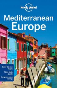 Lonely Planet Mediterranean Europe by Lonely Planet, Duncan Garwood, James Bainbridge, Mark Baker, Mark Elliott, Anthony Ham, Craig McLachlan, Anja Mutic, Regis St Louis, Nicola Williams, 9781742204185