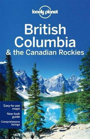 Lonely Planet British Columbia & the Canadian Rockies by Lonely Planet, John Lee, Brendan Sainsbury, Ryan Ver Berkmoes, 9781742207452