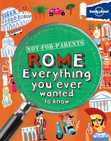 Not For Parents Rome (Everything You Ever Wanted to Know) by Lonely Planet, 9781742208183