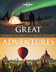 Great Adventures (Experience the World at its Breathtaking Best) by Lonely Planet, 9781742209647