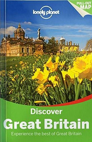 Lonely Planet Discover Great Britain by Lonely Planet, Neil Wilson, Oliver Berry, Marc Di Duca, Belinda Dixon, Peter Dragicevich, Damian Harper, Anna Kaminski, Catherine Le Nevez, Andy Symington, 9781743214572
