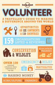 Volunteer (A Traveller's Guide to Making a Difference Around the World) by Lonely Planet, 9781743216897
