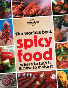 The World's Best Spicy Food (Where to Find it & How to Make it) by Lonely Planet Food, 9781743219768