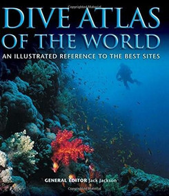 Dive Atlas of the World (An Illustrated Reference to the Best Sites) by Jack Jackson, 9781504800662