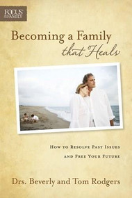 Becoming a Family that Heals (How to Resolve Past Issues and Free Your Future) by Tom Rodgers, Bev Rodgers, 9781589975750