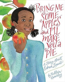 Bring Me Some Apples and I'll Make You a Pie (A Story About Edna Lewis) - 9780544809017 by Robbin Gourley, 9780544809017