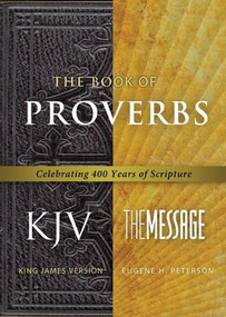 The Book of Proverbs KJV/Message (Celebrating 400 Years of Scripture) by Eugene H. Peterson, 9781617471896
