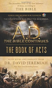 A.D. The Bible Continues: The Book of Acts (The Incredible Story of the First Followers of Jesus, according to the Bible) by David Jeremiah, 9781496407184