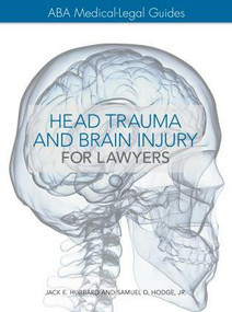 The ABA Medical-Legal Guides (Head Trauma and Brain Injury for Lawyers) by Jack E. Hubbard, Ph.D, 9781634252676