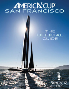 America's Cup San Francisco (The Official Guide) by Kimball Livingston, Roger Vaughan, Sharon Green, Gilles Martin-Raget, 9781608872480