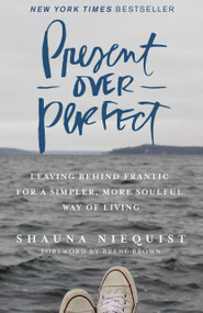 Present Over Perfect (Leaving Behind Frantic for a Simpler, More Soulful Way of Living) by Shauna Niequist, 9780310342991