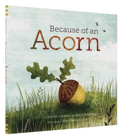 Because of an Acorn ((Nature Autumn Books for Children, Picture Books about Acorn Trees)) by Lola M. Schaefer, Adam Schaefer, Frann Preston-Gannon, 9781452112428