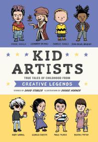 Kid Artists (True Tales of Childhood from Creative Legends) by David Stabler, Doogie Horner, 9781594748967