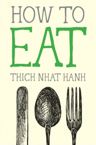 How to Eat (Miniature Edition) by Thich Nhat Hanh, 9781937006723