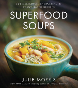 Superfood Soups (100 Delicious, Energizing & Plant-based Recipes) by Julie Morris, 9781454919476