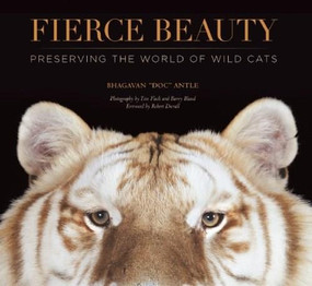 Fierce Beauty (Preserving the World of Wild Cats) by Bhagavan  Antle, Tim Flach, Barry Bland, Robert Duvall, 9781601090614