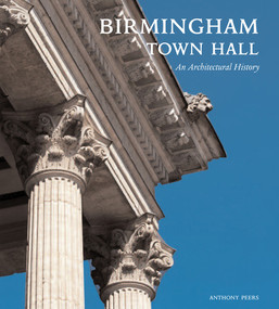 Birmingham Town Hall (An Architectural History) by Anthony Peers, Frank Salmon, 9781848220744