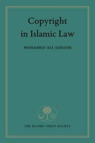 Copyright in Islamic Law by Mohamed Ali Ahdash, 9781903682906