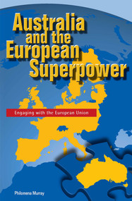 Australia and the European Superpower (Engaging with the European Union) by Philomena Murray, 9780522851809