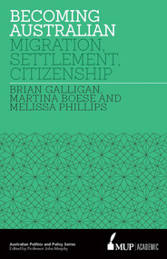 Becoming Australian (Migration, Settlement and Citizenship) by Brian Galligan, Martina Boese, Melissa Phillips, 9780522866377