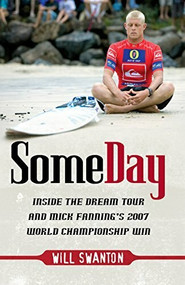 Some Day (Inside the Dream Tour and Mick Fanning's 2007 Championship Win) by Will Swanton, 9781741754117