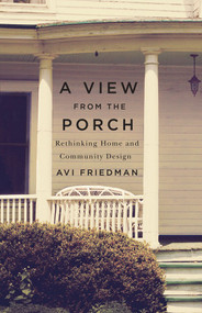 A View from the Porch (Rethinking Home and Community Design) by Avi Friedman, 9781550653991