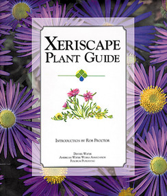 Xeriscape Plant Guide (100 Water-Wise Plants for Gardens and Landscapes) by Rob Proctor, Denver Water, 9781555912536
