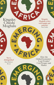 Emerging Africa (How the Global Economy's 'Last Frontier' Can Prosper and Matter) by Kingsley Chiedu Moghalu, 9780141979458