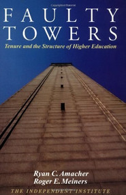 Faulty Towers (Tenure and the Structure of Higher Education) by Roger E. Meiners, 9780945999898