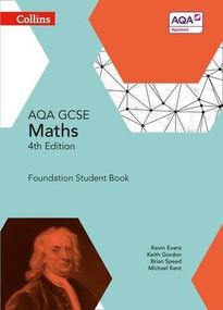 Collins GCSE Maths — AQA GCSE Maths Foundation Student Book by Kevin Evans, Keith Gordon, Michael Kent, Brian Speed, 9780007597437