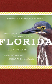 American Birding Association Field Guide to Birds of Florida by Bill Pranty, Brian E. Small, 9781935622482