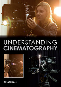Understanding Cinematography by Brian Hall, 9781847979919