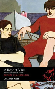 A Rope of Vines (Journal from a Greek Island) by Brenda Chamberlain, Shani Rhys James, 9781905762866