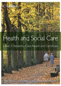 Health and Social Care Awards (Level 3 Dementia Care Award and Certificate) by Mark Walsh, Elaine Millar, Ann Mitchell, John Rowe, 9780007468720