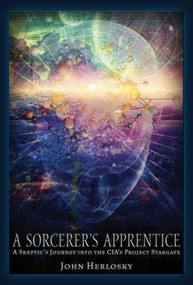 A Sorcerer's Apprentice (A Skeptic's Journey into the CIA's Project Stargate and Remote Viewing) by John Herlosky, 9781634240000