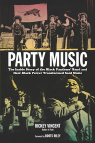 Party Music (The Inside Story of the Black Panthers' Band and How Black Power Transformed Soul Music) by Rickey Vincent, Boots Riley, 9781613744925
