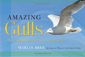 Amazing Gulls (Acrobats of the Sky and Sea) by Marlin Bree, 9781892147196