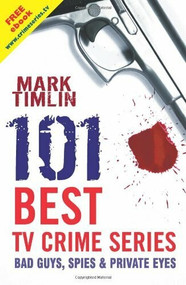 101 Best TV Crime Series (Bad Guys, Spies & Private Eyes) by Mark Timlin, 9781842433508