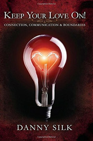 Keep Your Love On (Connection Communication And Boundaries) by Danny Silk, 9781942306061