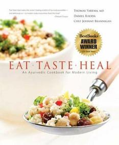 Eat-Taste-Heal (An Ayurvedic Cookbook for Modern Living) by Dr. Thomas Yarema M.D., Daniel Rhoda, Chef Johnny Brannigan, 9780976917007