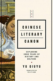 The Chinese Literary Canon (Exploring 3000 Years of History and Culture) by Yu Quiyu, 9781627740920