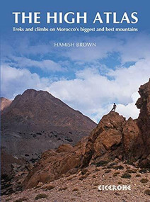 The High Atlas (Treks and climbs on Morocco's biggest and best mountains) by Hamish Brown, 9781852846718