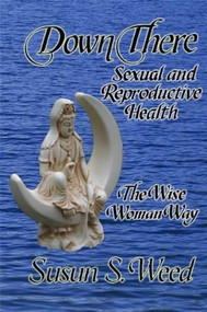 Down There (Sexual and Reproductive Health) by Susun S. Weed, 9781888123135