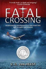 Fatal Crossing (The Mysterious Disappearance of NWA Flight 2501 and the Quest for Answers) by V. O. van Heest, 9780988977211