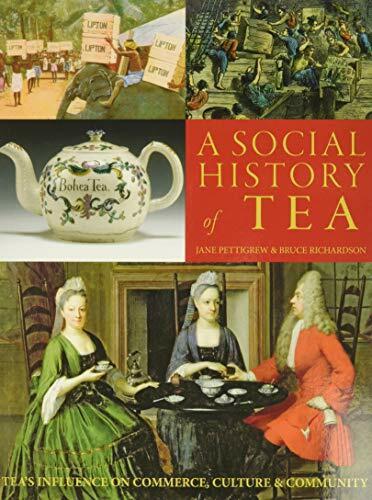 A Social History of Tea (Tea's Influence on Commerce, Culture & Community) by Jane Pettigrew, Bruce Richardson, 9780983610625