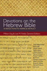 Devotions on the Hebrew Bible (54 Reflections to Inspire and Instruct) by Milton Eng, Lee M. Fields, 9780310494539