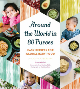Around the World in 80 Purees (Easy Recipes for Global Baby Food) by Leena Saini, 9781594748950